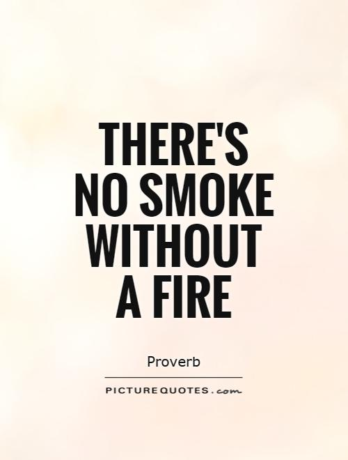 There's  no smoke without a fire Picture Quote #1