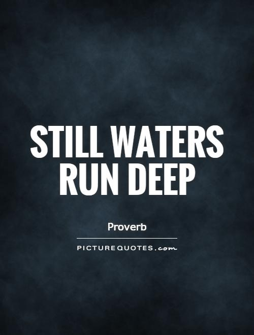 Still waters run deep Picture Quote #1