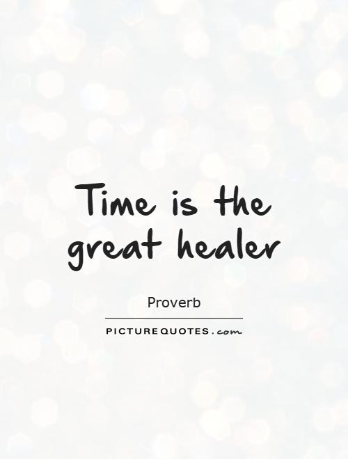 Time is the great healer Picture Quote #1