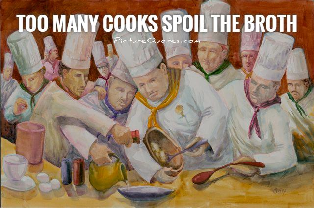 Too many cooks spoil the broth Picture Quote #1