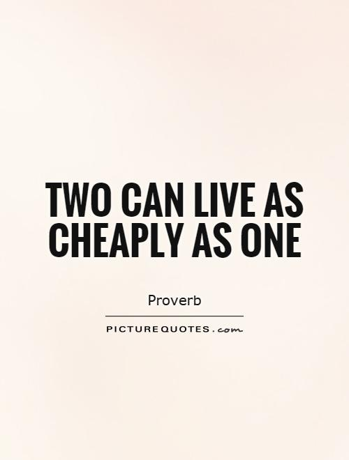 Two can live as cheaply as one Picture Quote #1