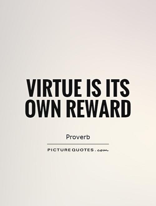 Virtue is its own reward Picture Quote #1