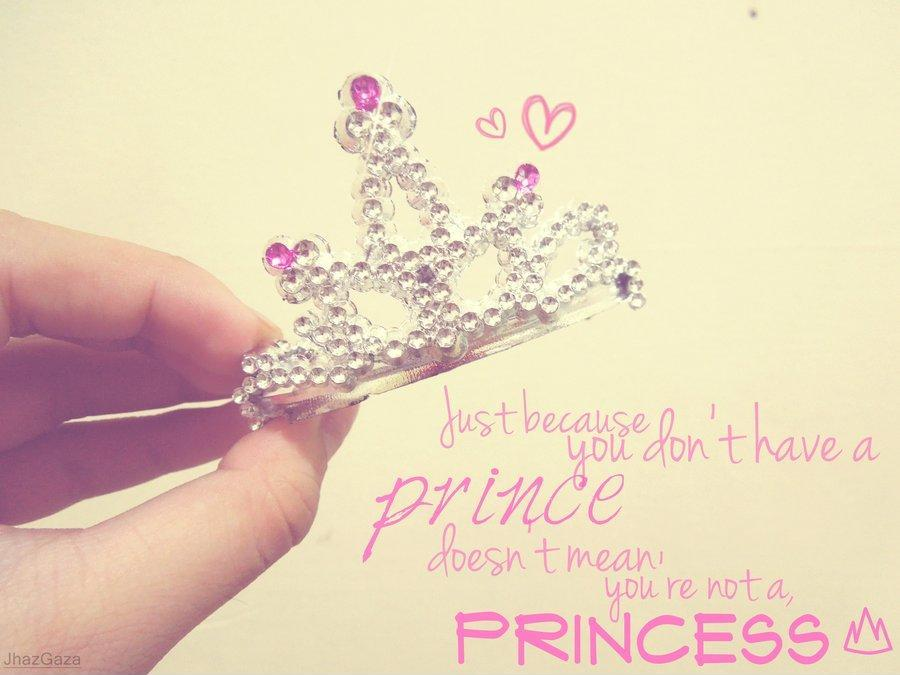 Just because you don't have a prince doesn't mean you're not a princess Picture Quote #1