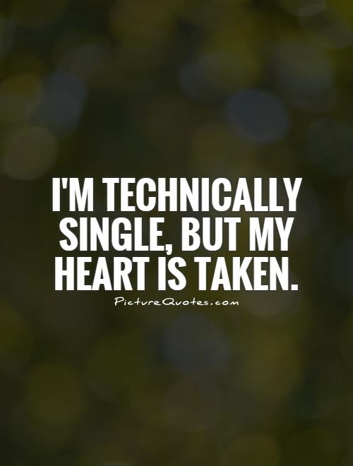 I'm technically single, but my heart is taken Picture Quote #1