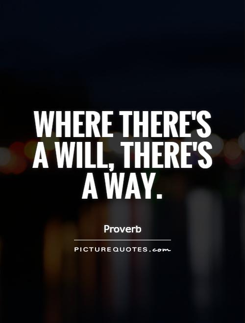 Where there's a will, there's a way Picture Quote #1
