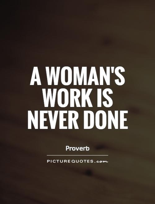 A woman's work is never done Picture Quote #1