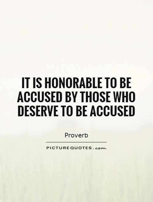 It is honorable to be accused by those who deserve to be accused Picture Quote #1