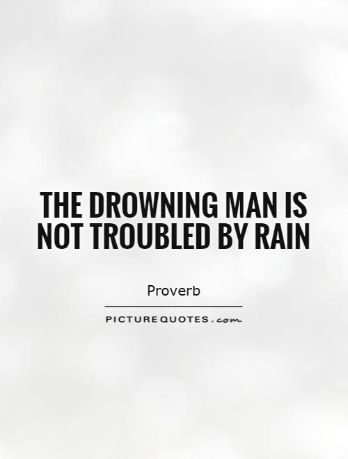The drowning man is not troubled by rain Picture Quote #1