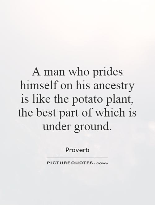 A man who prides himself on his ancestry is like the potato plant, the best part of which is under ground Picture Quote #1