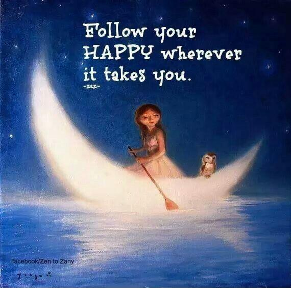 Follow your happy wherever it takes you Picture Quote #1