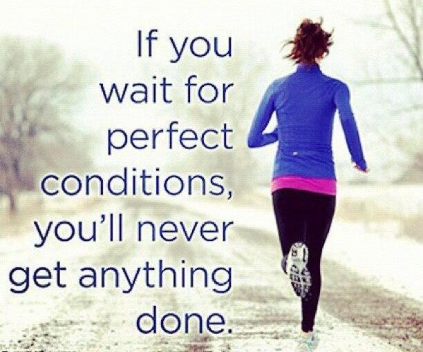 If you wait for perfect conditions, you'll never get anything done Picture Quote #1
