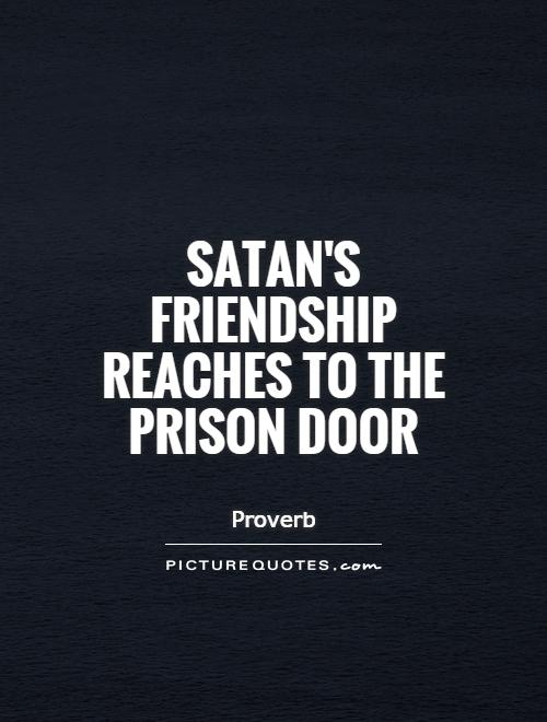 Satan's friendship reaches to the prison door Picture Quote #1