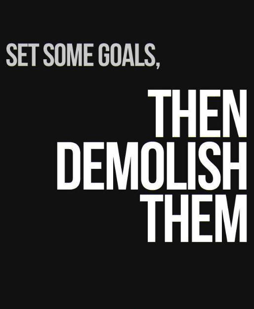 Set some goals. Then demolish them Picture Quote #1