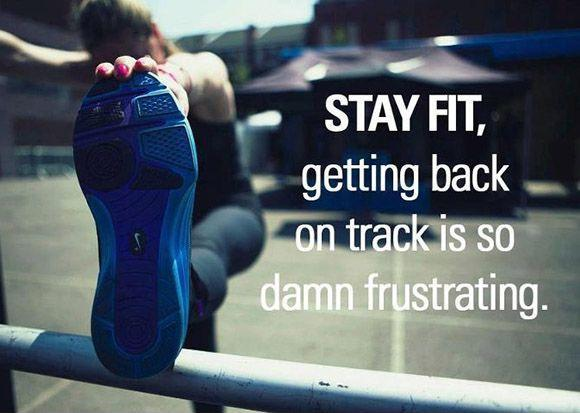 Stay fit. Getting back on track is so damn frustrating Picture Quote #1
