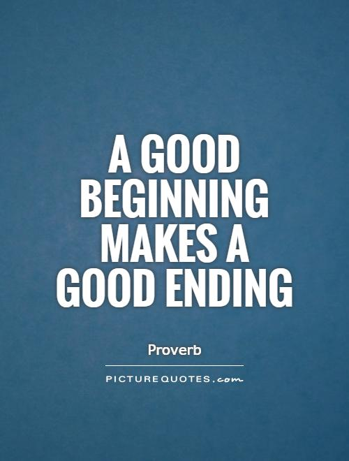 a good beginning makes a good ending picture quotes a good beginning makes a good ending picture quote 1