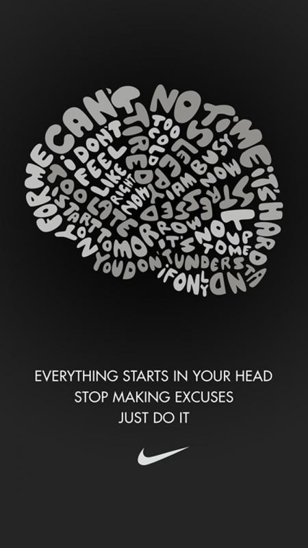 Everything starts in your head. Stop making excuses and just ...