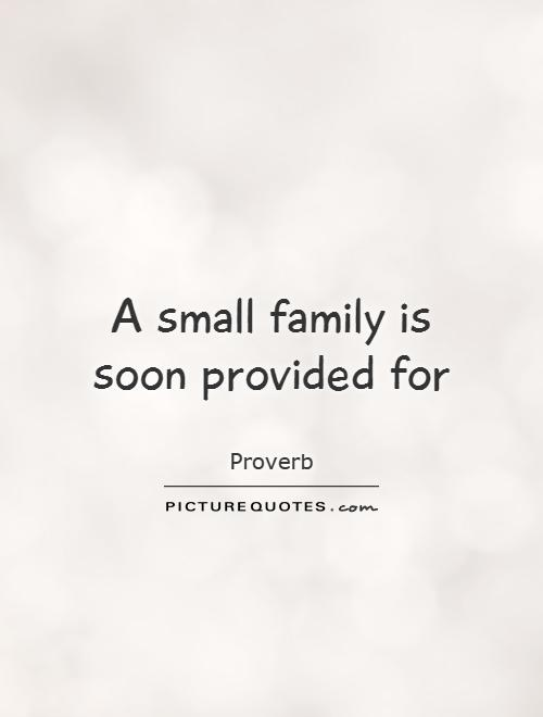 A small family is soon provided for Picture Quote #1
