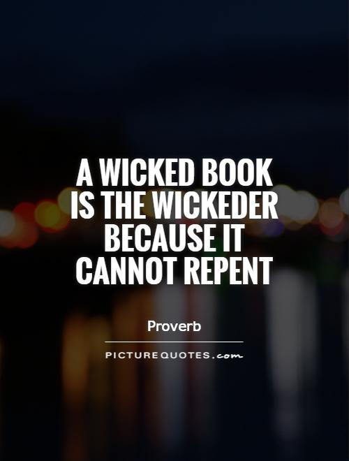 A wicked book is the wickeder because it cannot repent Picture Quote #1