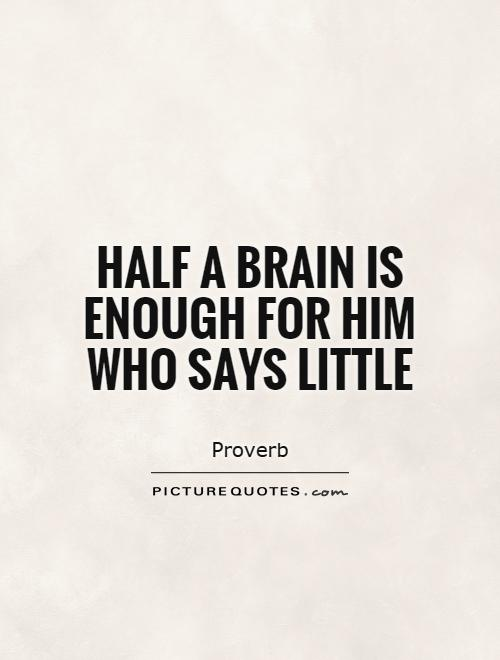 Half a brain is enough for him who says little Picture Quote #1