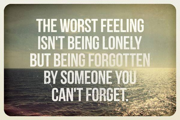 The worst feeling isn't being lonely, but being forgotten by someone you can't forget Picture Quote #1