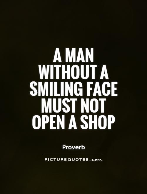 A man without a smiling face must not open a shop Picture Quote #1