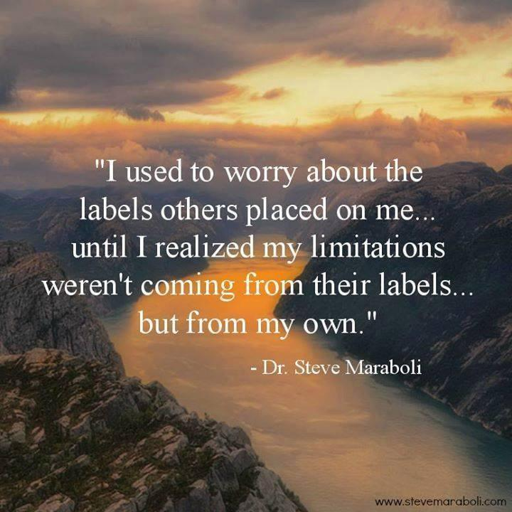 I used to worry about the labels others placed on me, until I realized my limitations weren't coming from their labels, but from my own Picture Quote #1