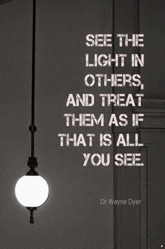 See the light in others, and treat them as if that is all you see Picture Quote #1