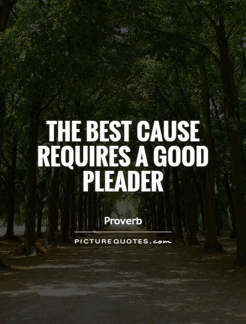 The best cause requires a good pleader Picture Quote #1