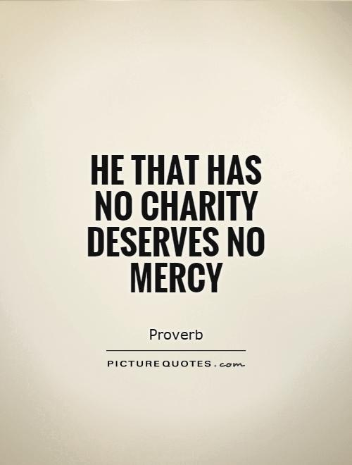 He that has no charity deserves no mercy Picture Quote #1