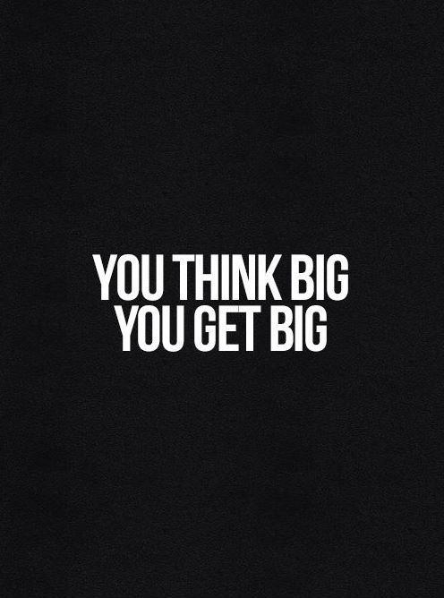 You think big. You get big Picture Quote #1