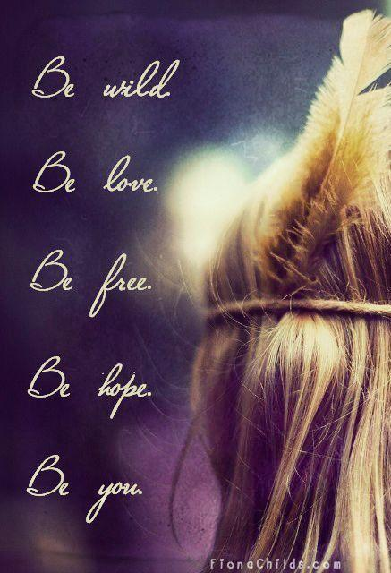 Be wild. Be love. Be free. Be hope. Be you Picture Quote #1