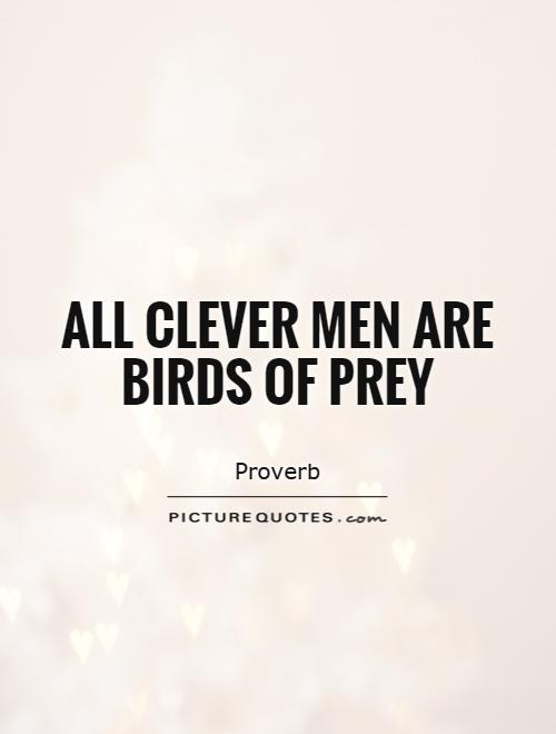 All clever men are birds of prey Picture Quote #1