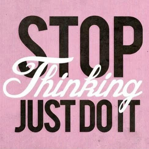 Stop thinking. Just do it.  Picture Quote #1