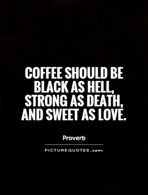 Coffee should be black as Hell, strong as death, and sweet as love Picture Quote #1