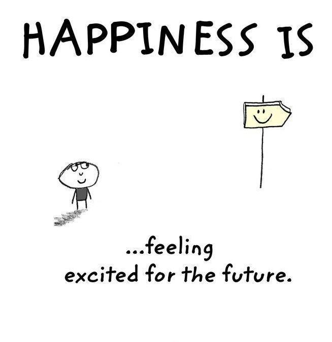 Happiness is feeling excited about the future Picture Quote #1