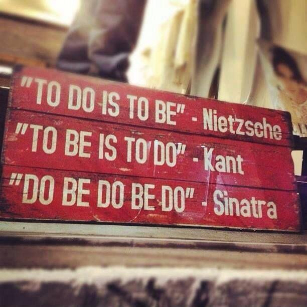 To do is to be. To be is to do. Do be do be do Picture Quote #1