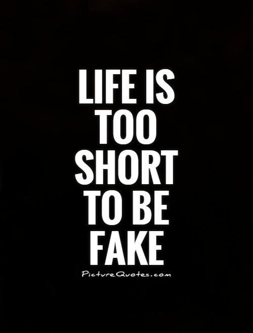 Life is too short to be fake Picture Quote #1