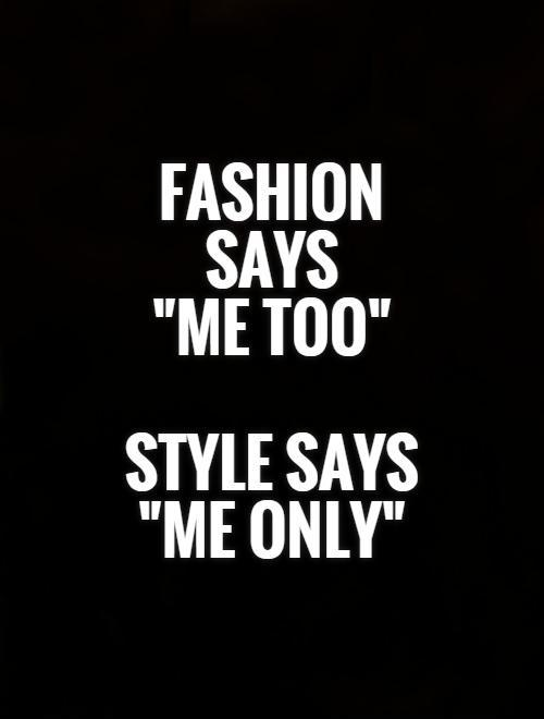 Fashion Says Me Too Style Says Me Only Picture Quotes