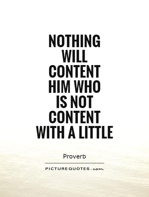 Nothing will content him who  is not content with a little Picture Quote #1