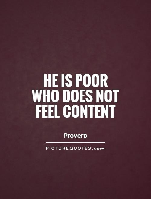 He is poor who does not feel content Picture Quote #1