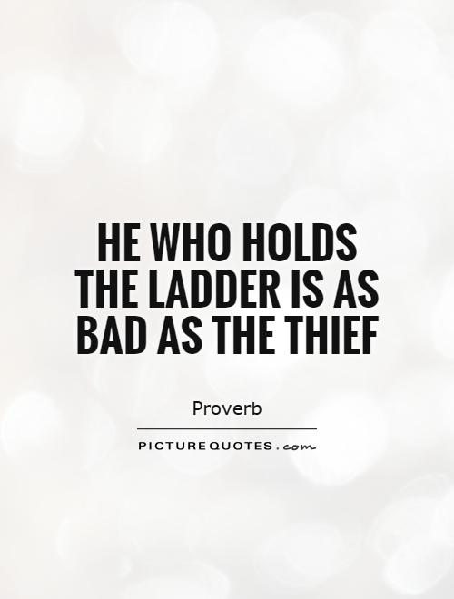 He who holds the ladder is as bad as the thief Picture Quote #1
