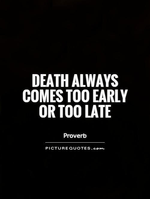 Death always comes too early or too late Picture Quote #1
