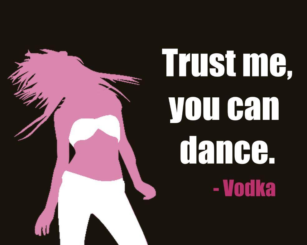 Trust me you can dance. Vodka Picture Quote #1