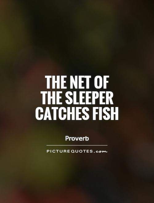 The net of the sleeper catches fish Picture Quote #1