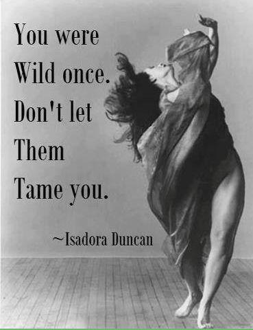 You were wild once, don't let them tame you Picture Quote #1