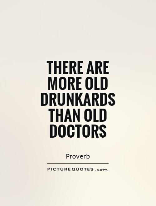 There are more old drunkards than old doctors Picture Quote #1