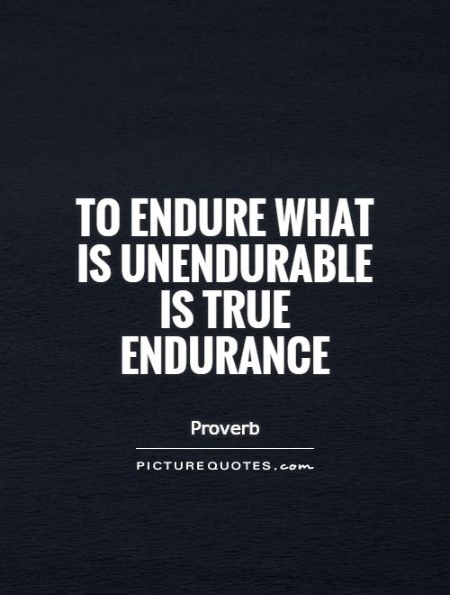 Endurance Quotes Custom To Endure What Is Unendurable Is True Endurance  Picture Quotes
