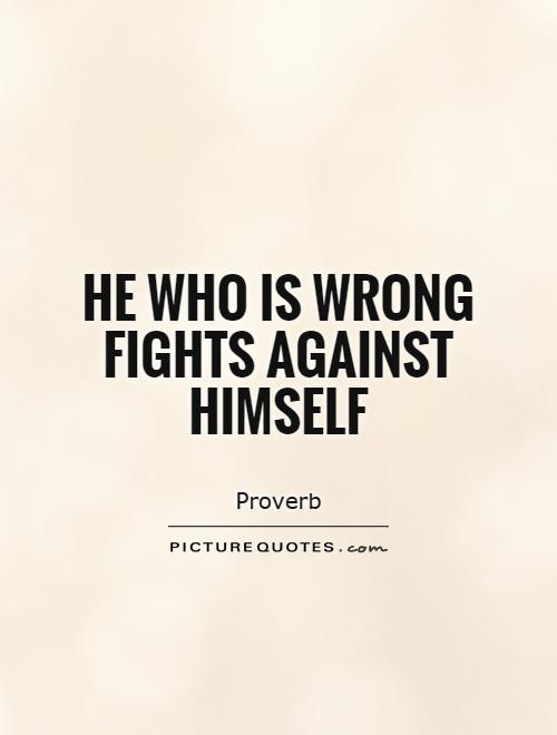He who is wrong fights against himself Picture Quote #1