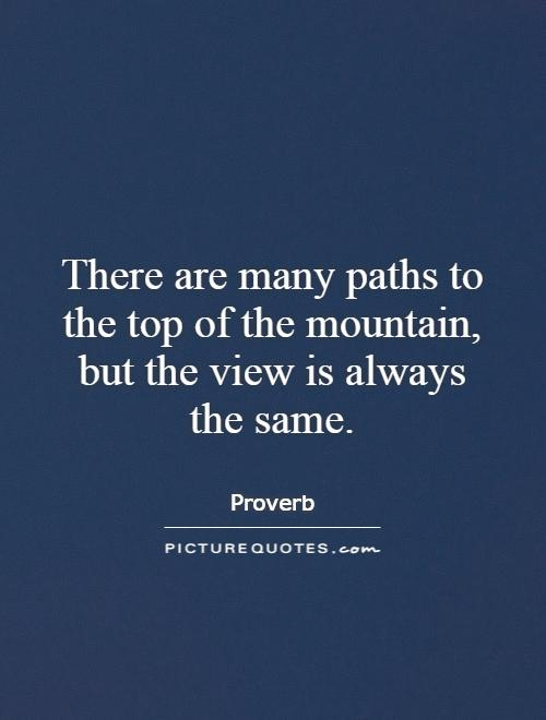 There are many paths to the top of the mountain, but the view is always the same Picture Quote #1