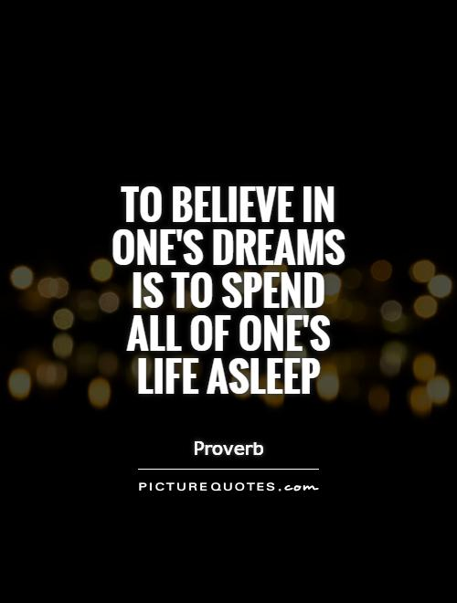 To believe in one's dreams is to spend all of one's life asleep Picture Quote #1